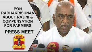 Pon.Radhakrishnan's press meet about Rajinikanth, compensation for TN Farmers   Thanthi TV
