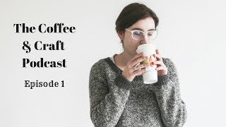 Coffee & Craft Podcast Episode 1: Awkward New Beginnings