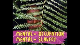 """Post Colonialism"": Mental Occupation/Mental Slavery"