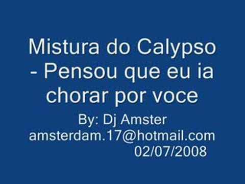 Mistura do Calypso Pensou que eu ia chorar por voce
