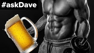 Beer and Bodybuilding? #askDave