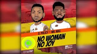 D. Policy - No Woman No Joy ft. Mr. Mac (Official Audio)