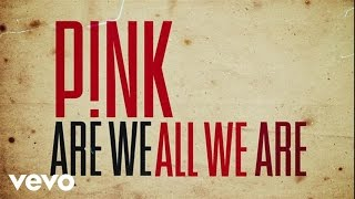 P!nk - Are We All We Are (Official Lyric Video)