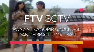 FTV SCTV - Romantika Sopir Gadungan dan Pembantu Majikan