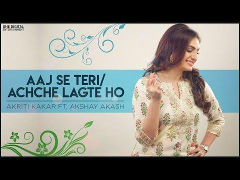Aaj Se Teri - Achche Lagte ho | Akriti Kakar Ft.Akshay - Akash