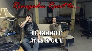 Renegades React to... If Google was a Guy