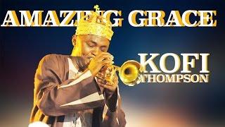 Dr. Kofi Thompson Amazing Grace (New 2016)