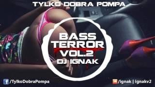 ✪ Bass Terror VOL.2 - Tylko Dobra Pompa ✪ DJ IGNAK ✪ BASS HOUSE & FIDGET MIX 2017 ✪