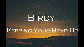 Birdy - Keeping Your Head Up [lyrics]