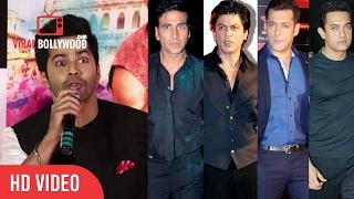 Varun Dhawan About Salman, Shahrukh, Aamir Khan, Akshay, Sanjay Dutt, Hrithik Roshan