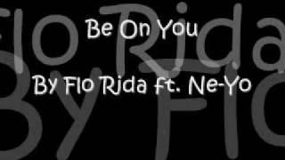 Be On You by Flo Rida ft. Ne-Yo [lyrics]