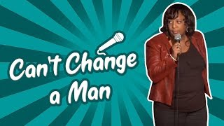 Can't Change a Man (Stand Up Comedy)