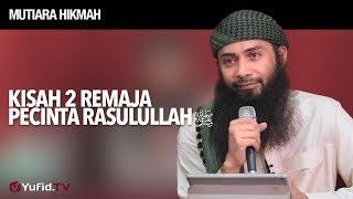 Kisah Menyentuh Hati.., Kisah 2 Remaja Pecinta Rasulullah - Ustadz DR Syafiq Riza Basalamah, MA.