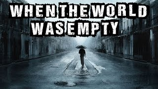 """When The World Was Empty"" Creepypasta"