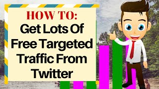 How To Get Free Traffic From Twitter: Twitter Marketing