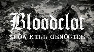 "Bloodclot ""Slow Kill Genocide"" (OFFICIAL)"