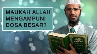 Maukah Allah Mengampuni Dosa Besar?   Dr. Zakir Naik