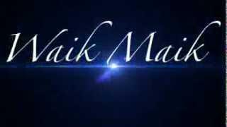 WAIK MAIK -2013 -