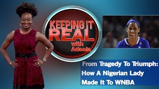 Keeping It Real With Adeola - 263 (From Tragedy To Triumph: How A Nigerian Lady Made It To WNBA)