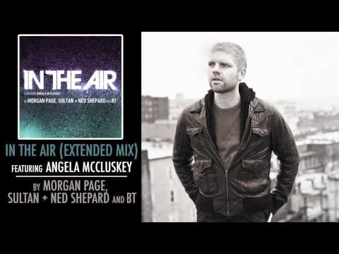 Morgan Page, Sultan + Ned Shepard, and BT   In the Air feat. Angela McCluskey (Extended Mix)