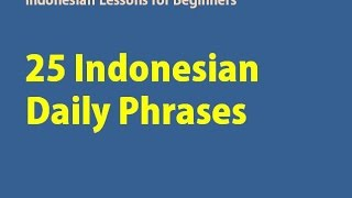 Learning Indonesian: 25 INDONESIAN DAILY PHRASES