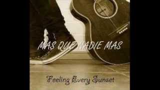 Feeling Every Sunset - Mas Que Nadie Mas (Con Letra)