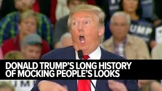 Donald Trump's Long History of Mocking People's Looks