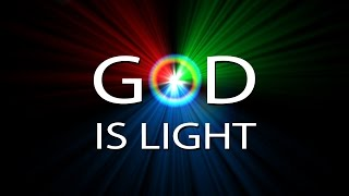 The Real God is Revealed by Light - For God is Light