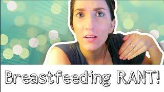 BREASTFEEDING RANT! | VLOG