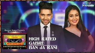 Tseries Mixtape Punjabi  Full Song  High Rated Gbaruban Ja Rani  Neha Kakkar  Guru Randhawa