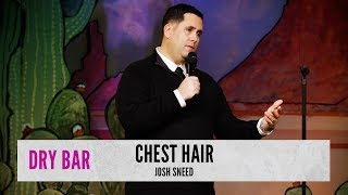 When the chest hair starts calling, Josh Sneed