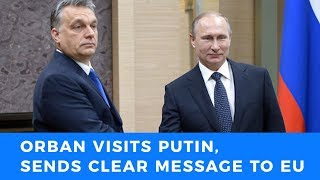 Viktor Orban strikes back at EU, Visits Moscow to do business with Putin