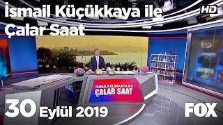 30 Eylül 2019 İsmail Küçükkaya ile Çalar Saat