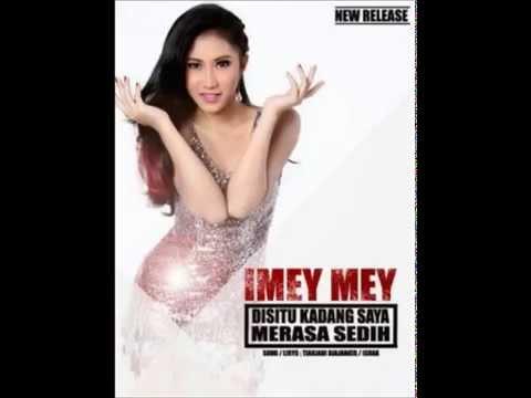 Imey Mey-Disitu Kadang Saya Merasa Sedih(terbaru 2015) Mp3