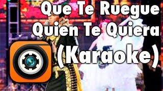Que Te Ruegue Quien Te Quiera - Karaoke Lucero
