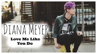 Diana Meyer - Love Me Like You Do (Ellie Goulding Cover)