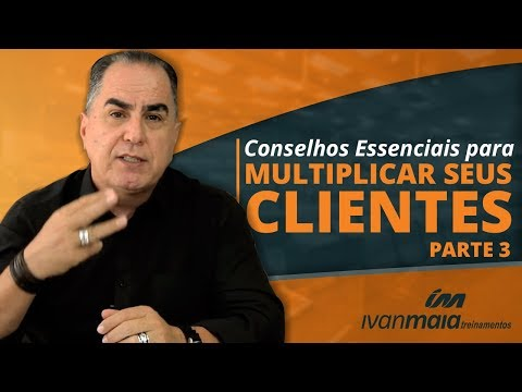 Conselhos Essenciais para Multiplicar Seus Clientes - parte 3