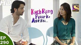 Kuch Rang Pyar Ke Aise Bhi - कुछ रंग प्यार के ऐसे भी - Ep 290 - 10th Apr, 2017
