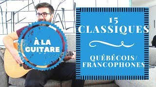 15 Classiques Québécois/Francophones à la Guitare Acoustique