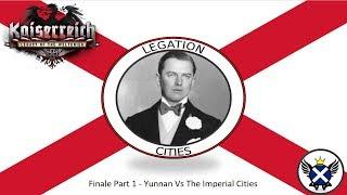 HOI4 Kaiserreich Legation Cities Finale Part 1 - Yunnan Vs The Imperial Cities