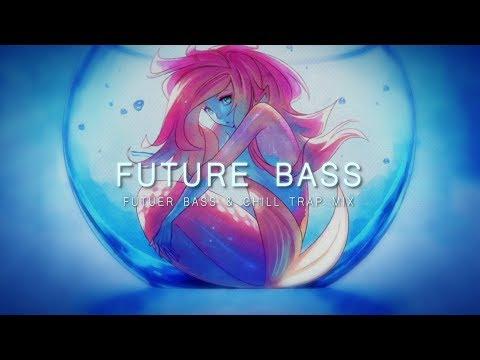 Best FUTURE BASS & Chill Trap Mix 2018