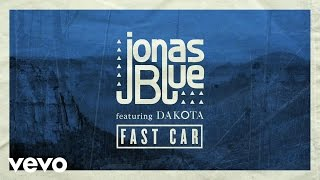 Jonas Blue - Fast Car ft. Dakota
