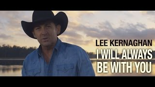 Lee Kernaghan - I Will Always Be With You (Official Music Video)