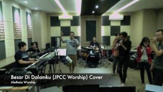 Besar di Dalamku JPCC Worship True Worshippers Cover - Aletheia Worship