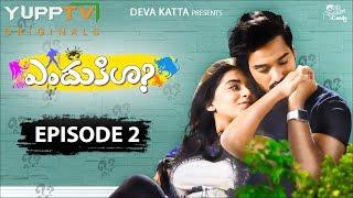ENDUKILA Telugu Web Series Episode 2 | 'Luck Maarinda?'|YuppTVOriginals| E03 now available on YuppTV