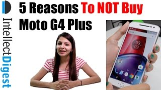 5 Reasons To NOT Buy Moto G4 Plus | Intellect Digest