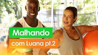 💪 MALHANDO COM LUANA ft. LUIZ ROQUE - Especial #11