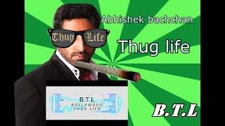 thug life (Abhishek bachchan) B.T.L