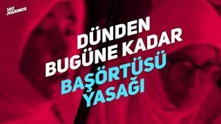 dünden bugüne kadar başörtüsü yasağı / turkey's headscarf ban from past to today