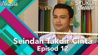 Akasia | Seindah Takdir Cinta | Episod 12